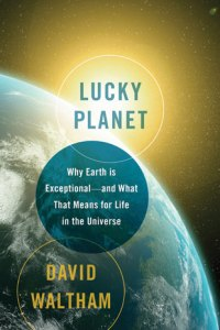 Lucky Planet by David Waltham extending the beauty through science and reason