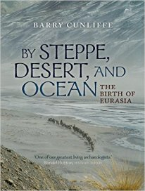 By Steppe Desert and Ocean - Barry Cunliffe - Nov 2015 - humans migrating across Europe for the last 10000 year - not EU border friendly